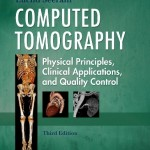Computed Tomography: Physical Principles, Clinical Applications, and Quality Control, 3rd Edition