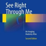 See Right Through Me: An Imaging Anatomy Atlas, 2nd Edition