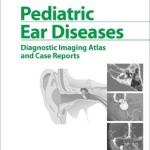 Pediatric Ear Diseases: Diagnostic Imaging Atlas and Case Reports