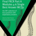 Final FRCR Part A Modules 4-6 Single Best Answer MCQS: The SRT Collection of 600 Questions with Explanatory Answers (Masterpass)