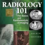 Radiology 101: The Basics & Fundamentals of Imaging, 4th Edition