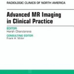 Advanced Mr Imaging in Clinical Practice  :  An Issue of Radiologic Clinics of North America