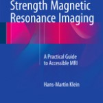 Clinical Low Field Strength Magnetic Resonance Imaging                            :A Practical Guide to Accessible MRI