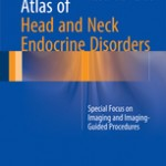 Atlas of Head and Neck Endocrine Disorders                            :Special Focus on Imaging and Imaging-Guided Procedures
