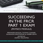 Succeeding in the FRCR Part 1 Exam (Physics Module)  : Essential practice MCQs with detailed explanations