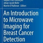 An Introduction to Microwave Imaging for Breast Cancer Detection 2016