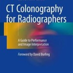CT Colonography for Radiographers 2016 : A Guide to Performance and Image Interpretation