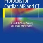 Protocols for Cardiac MR and CT : A Guide to Study Planning and Image Interpretation