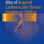 Atlas of Acquired Cardiovascular Disease Imaging in Children 2017