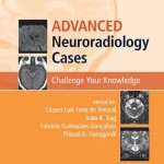 Advanced Neuroradiology Cases : Challenge Your Knowledge