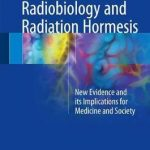 Radiobiology and Radiation Hormesis : New Evidence and its Implications for Medicine and Society