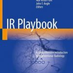 IR Playbook : A Comprehensive Introduction to Interventional Radiology