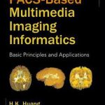 Pacs-Based Multimedia Imaging Informatics  :  Basic Principles and Applications