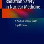 Radiation Safety in Nuclear Medicine : A Practical, Concise Guide