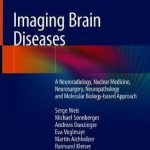 Imaging Brain Diseases : A Neuroradiology, Nuclear Medicine, Neurosurgery, Neuropathology and Molecular Biology-based Approach