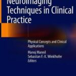 Neuroimaging Techniques in Clinical Practice : Physical Concepts and Clinical Applications