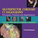 Multidetector Coronary CT Angiography: Principles, Practice and Applications – Atlas and Teaching Manual of Coronary CT Angiography