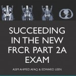 Succeeding in the new FRCR Part 2a Exam: Single Best Answer (SBA) revision questions for Modules 1 – 6