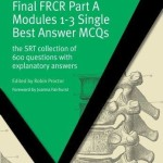 Final FRCR Part A Modules 1-3 Single Best Answer MCQS: The SRT Collection of 600 Questions with Explanatory Answers (Masterpass)