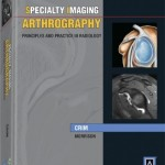 Specialty Imaging: Arthrography: Principles and Practice in Radiology
