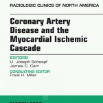 Coronary Artery Disease and the Myocardial Ischemic Cascade, an Issue of Radiologic Clinics of North America,