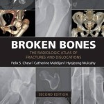 Broken Bones : The Radiologic Atlas of Fractures and Dislocations, 2nd Edition