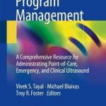Ultrasound Program Management : A Comprehensive Resource for Administrating Point-of-Care, Emergency, and Clinical Ultrasound