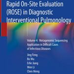 Rapid On-Site Evaluation (ROSE) in Diagnostic Interventional Pulmonology : Volume 4:  Metagenomic Sequencing Application in Difficult Cases of Infectious Diseases